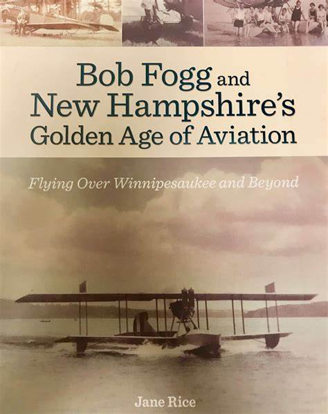 Image for Bob Fogg and New Hampshire's Golden Age of Aviation (Flying Over Winnipesaukee and Beyond)